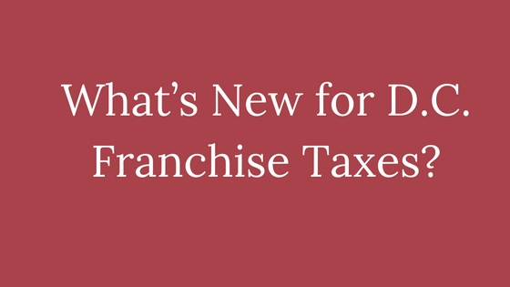 What's New for D.C. Franchise Taxes-